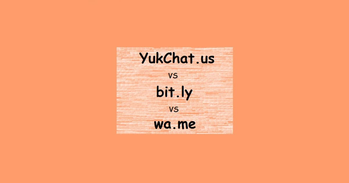 Review: YukChat.us vs Bit.ly vs wa.me untuk Link WhatsApp