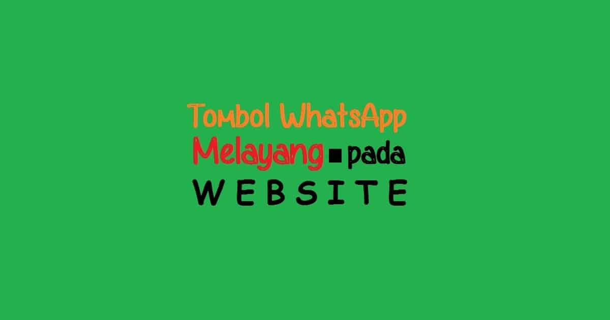 Cara Membuat Tombol WhatsApp Melayang pada Website